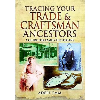 Tracing Your Trade and Craftsmen Ancestors - A Guide for Family Histor