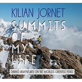 Summits of My Life - Daring Adventures on the World's Greatest Peaks b