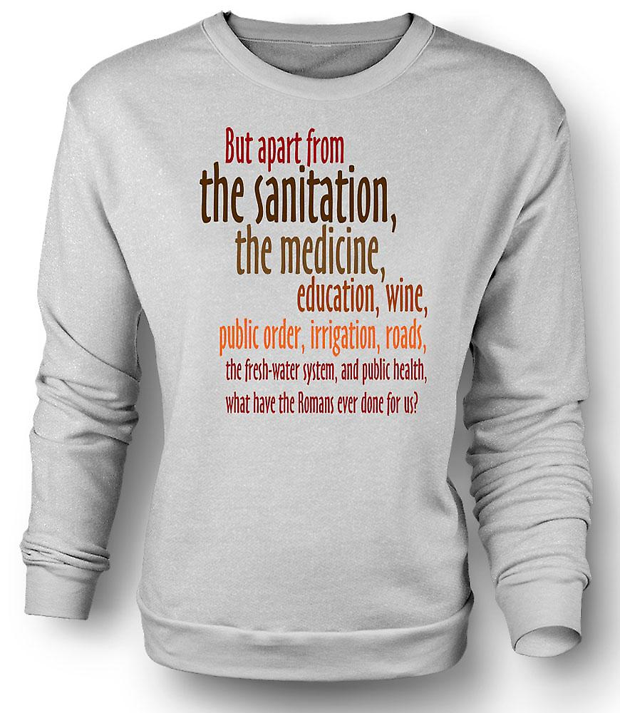 Mens Sweatshirt What Have The Romans Ever Done For Us? - Funny Quote