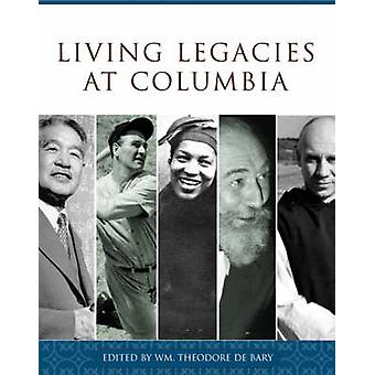 Living Legacies at Columbia by William Theodore De Bary - Jerome Kiss