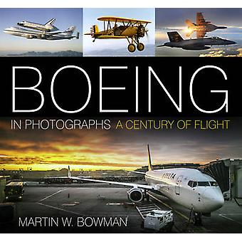 Boeing in Photographs - A Century of Flight by Martin W. Bowman - 9780