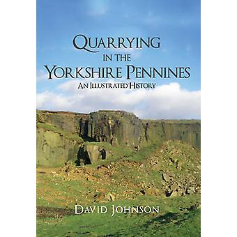 Quarrying in the Yorkshire Pennines - An Illustrated History by David