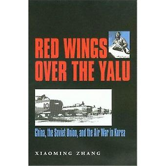 Red Wings Over the Yalu - China - the Soviet Union and the Air War in