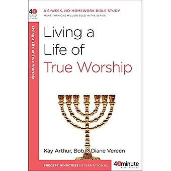 Living a Life of True Worship (40-Minute Bible Studies)
