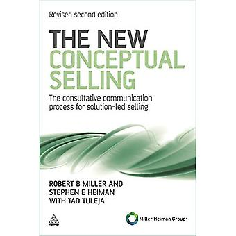 The New Conceptual Selling: The Consultative Communication Process for Solution-led Selling