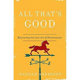All That's Good: Recovering� the Lost Art of Discernment