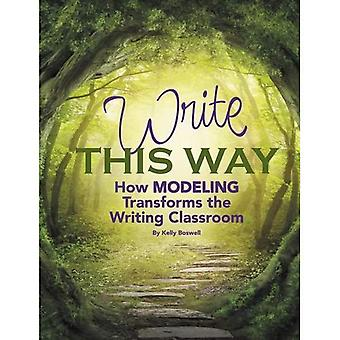 Write This Way: How Modeling Transforms the Writing Classroom (Maupin House)