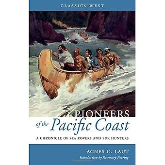 Pioneers of the Pacific Coast: A Chronicle of Sea Rovers & Fur Hunters