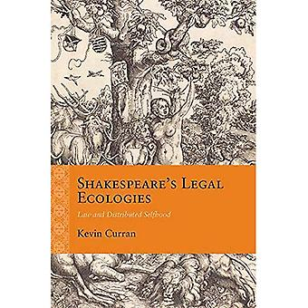 Shakespeare's Legal Ecologies: Law and Distributed Selfhood (Rethinking the Early Modern)