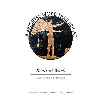 A Brighter Word Than Bright: Keats at Work (Muse Books)
