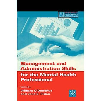 Management and Administration Skills for the Mental Health Professional by ODonohue & William T.