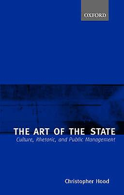 The Art of the State Culture Rhetoric and Public Management by Hood & Christopher