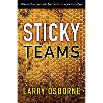 Sticky Teams Keeping Your Leadership Team and Staff on the Same Page by Osborne & Larry