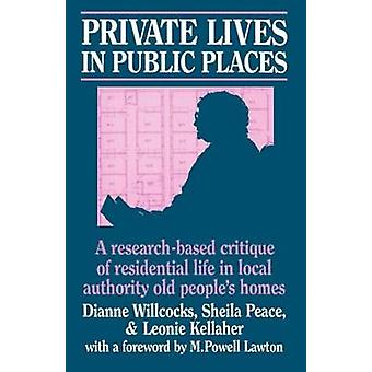 Private Lives in Public Places ResearchBased Critique of Residential Life in Local Authority Old Peoples Homes by Willcocks & Dianne M.