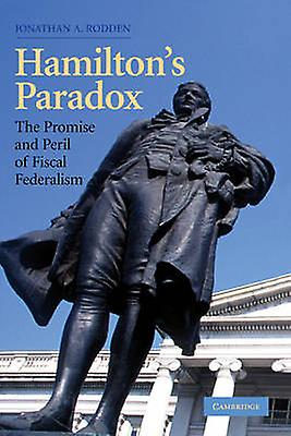 Hamiltons Paradox The Promise and Peril of Fiscal Federalism by Rodden & Jonathan M.
