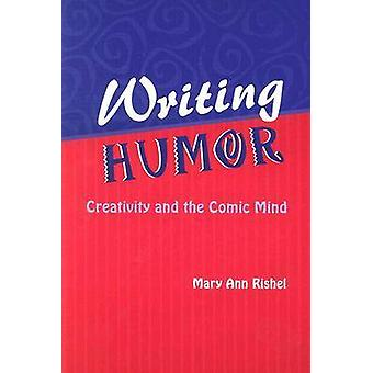 Writing Humor Creativity and the Comic Mind by RISHEL & MARY ANN