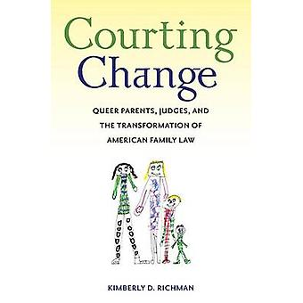 Courting Change Queer Parents Judges and the Transformation of American Family Law by Richman & Kimberly D.