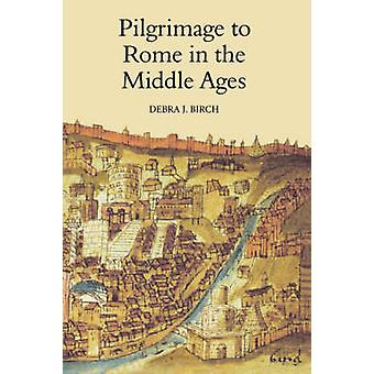 Pilgrimage to Rome in the Middle Ages by Birch & Debra & J