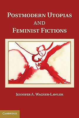 Postmodern Utopias and Feminist Fictions by WagnerLawlor & Jennifer