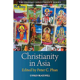 Christianities in Asia by Phan & Peter C.