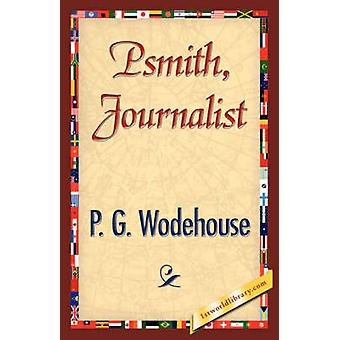 Psmith Journalist by Wodehouse & P. G.