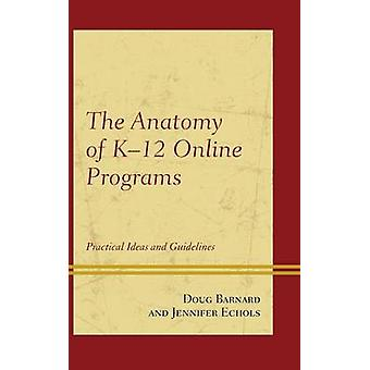 The Anatomy of K12 Online Programs Practical Ideas and Guidelines by Barnard & Doug