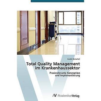 Total Quality Management Im Krankenhaussektor by Henschel Andre
