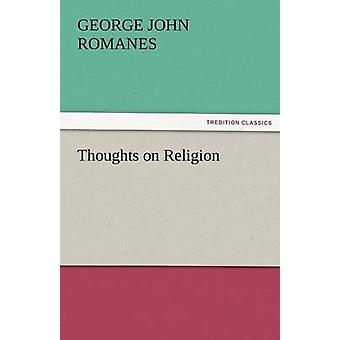 Thoughts on Religion by Romanes & George John