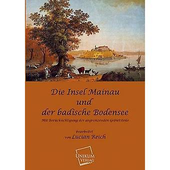 Die Insel Mainau Und Der Badische Bodensee by Reich & Lucian