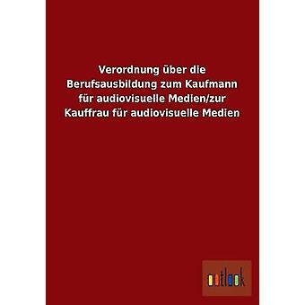 Verordnung Uber Die Berufsausbildung Zum Kaufmann bont Audiovisuelle MedienZur Kauffrau bont Audiovisuelle Medien door Outlook Verlag