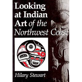 Looking at Indian Art of the Northwest Coast by Hilary Stewart - 9780
