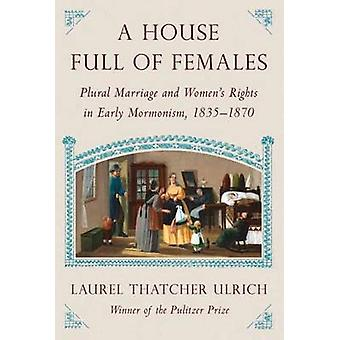 House Full of Females - Plural Marriage and Women's Rights in Early Mo