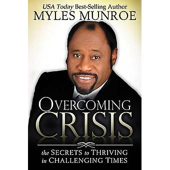 Overcoming Crisis - The Secrets to Thriving in Challenging Times by My