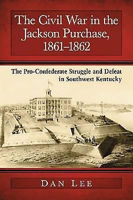 The Civil War in the Jackson Purchase - 1861-1862 - The Pro-Confederat