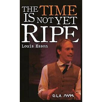 The Time is Not Yet Ripe (New edition) by Louis Esson - 9780868198453