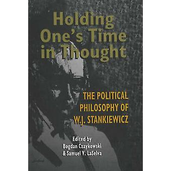 Holding One's Time in Thought - The Political Philosophy of W. J. Stan