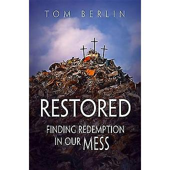 Restored - Finding Redemption in Our Mess by Tom Berlin - 978150182292