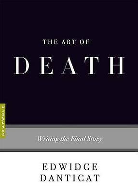 The Art of Death - Writing the Final Story by Edwidge Danticat - 97815