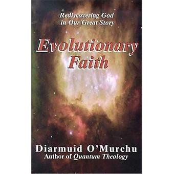 Evolutionary Faith - Rediscovering God in Our Great Story by O'Murchu