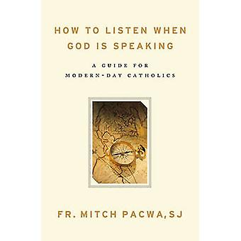 How to Listen When God Is Speaking - A Guide for Modern-Day Catholics