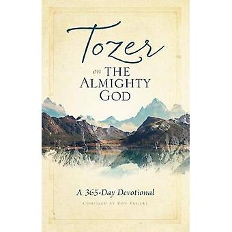 Tozer on the Almighty God - A 365-Day Devotional by A W Tozer - Ron Eg
