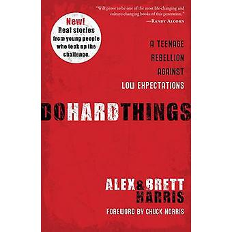 Do Hard Things - A Teenage Rebellion Against Low Expectations by Alex