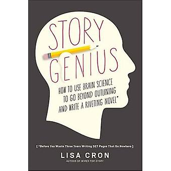 Story Genius - How to Use Brain Science to Go Beyond Outlining and Wri