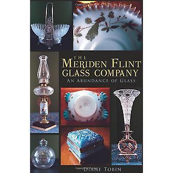The Meriden Flint Glass Company - - An Abundance of Glass by Diane Tobi