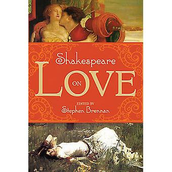Shakespeare on Love by Stephen Brennan - 9781629144122 Book