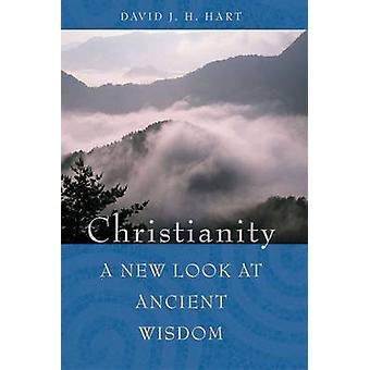 Christianity - A New Look at Ancient Wisdom by David J. H. Hart - 9781