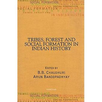 Tribes - Forest and Social Formation in Indian History by B.B. Chaudh