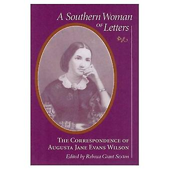 A Southern Woman of Letters: The Correspondence of Augusta Jane Evans Wilson (Women's Diaries and Letters of the...