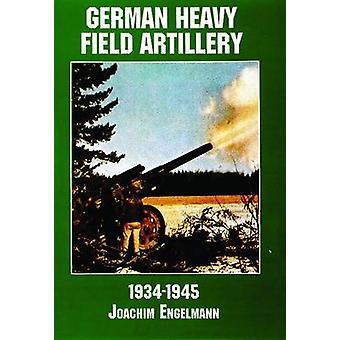 Artillerie lourde allemande de champ dans la seconde guerre mondiale par Joachim Engelmann & David Johnston
