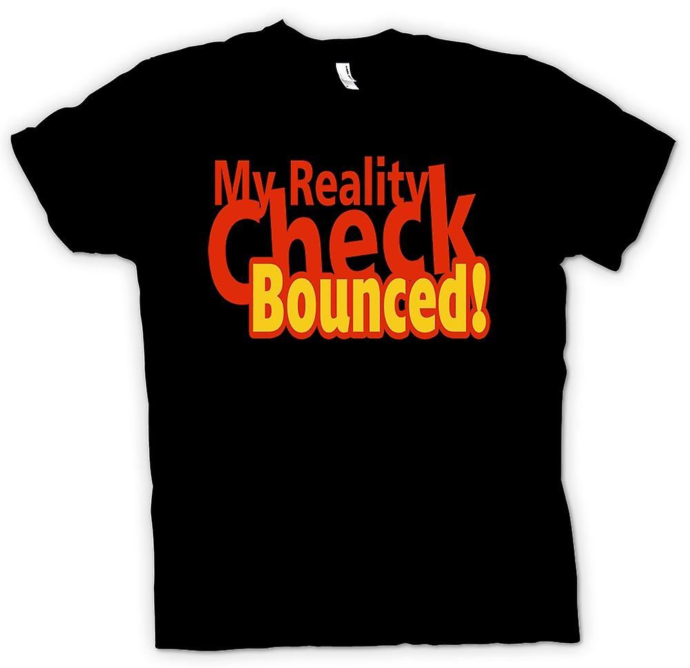 Mens T-shirt - My reality check bounced! - Quote